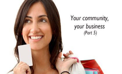 Your community, your business (Part 5 Marketing Series)