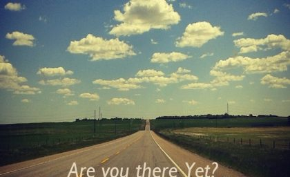 Are You There Yet ?