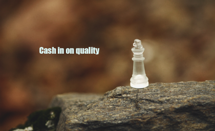 Cash in on quality