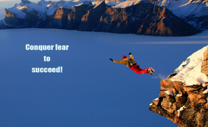 Conquer fear to succeed!