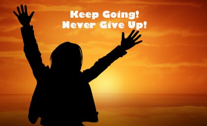Keep going and  Never give up!