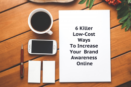 6 Killer Low-Cost Ways To Increase Your Brand Awareness Online
