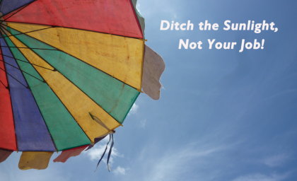 Ditch the Sunlight, Not Your Job!